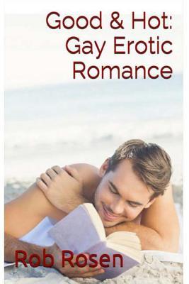 Good & Hot: Gay Erotic Romance - Rosen, Rob