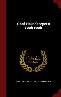 Good Housekeeper's Cook Book - Telford, Emma Paddock
