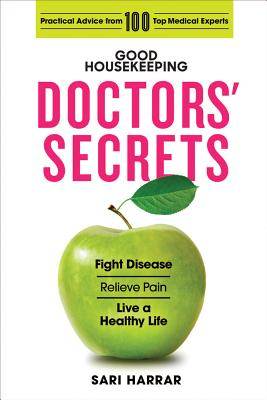 Good Housekeeping Doctors? Secrets: Fight Disease, Relieve Pain, and Live a Healthy Life with Practical Advice from 100 Top Medical Experts - Harrar, Sari, and Good Housekeeping