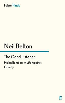 Good Listener: Helen Bamber: A Life Against Cruelty - Belton, Neil