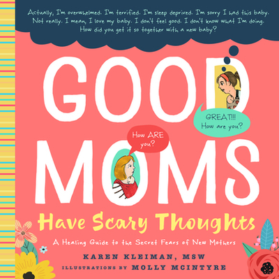 Good Moms Have Scary Thoughts: A Healing Guide to the Secret Fears of New Mothers - Kleiman, Karen