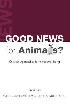 Good News for Animals? - Pinches, Charles (Editor), and McDaniel, Jay B (Editor)