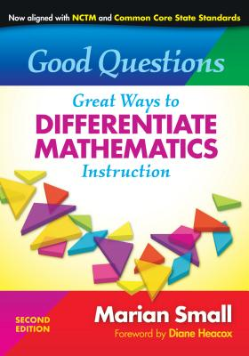Good Questions: Great Ways to Differentiate Mathematics Instruction - Small, Marian