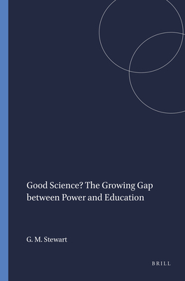 Good Science? the Growing Gap Between Power and Education - Stewart, Georgina Marjorie