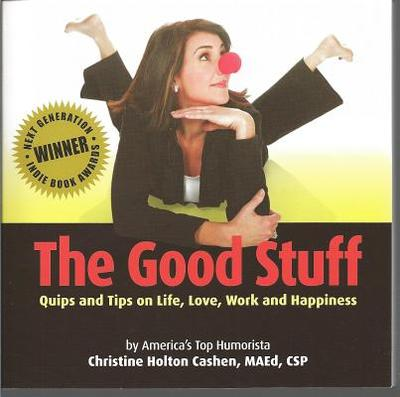 Good Stuff: Quips & Tips on Life, Love, Work and Happiness - Christine Cashen