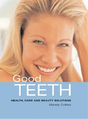 Good Teeth: Health, Care and Beauty Solutions - Collins, Mandy