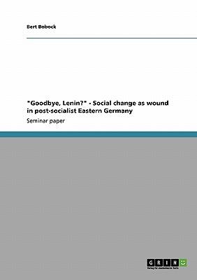 Goodbye, Lenin? - Social Change as Wound in Post-Socialist Eastern Germany - Bobock, Bert