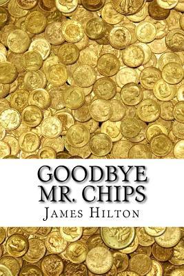 Goodbye Mr. Chips - Hilton, James