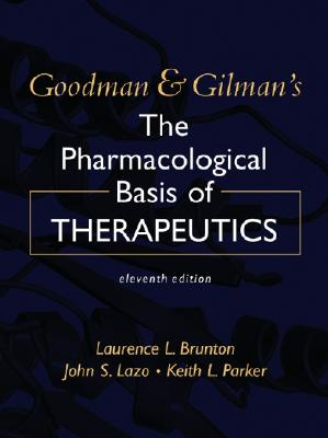 Goodman & Gilman's the Pharmacological Basis of Therapeutics - Brunton, Laurence L (Editor), and Lazo, John S, PhD (Editor), and Parker, Keith L (Editor)