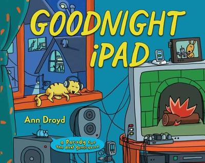 Goodnight iPad: A Parody for the Next Generation - Droyd, Ann