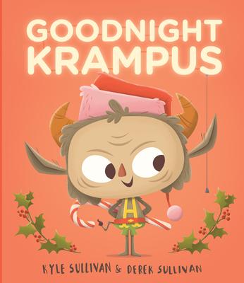 Goodnight Krampus - Sullivan, Kyle, and Sullivan, Derek (Illustrator)