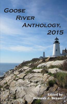 Goose River Anthology, 2015 - Benner, Deborah J (Editor)