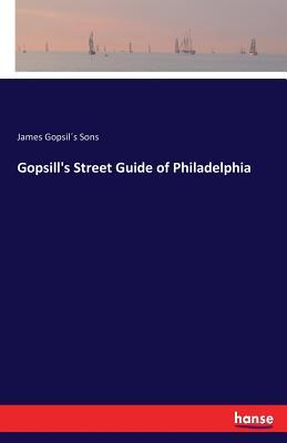 Gopsill's Street Guide of Philadelphia - Gopsils Sons, James