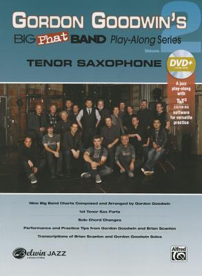 Gordon Goodwin's Big Phat Play Along, Vol 2: Tenor Saxophone, Book & DVD-ROM - Goodwin, Gordon (Composer)