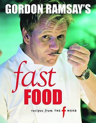 "Gordon Ramsay's Fast Food: Recipes from ""The F Word"" - Ramsay, Gordon"