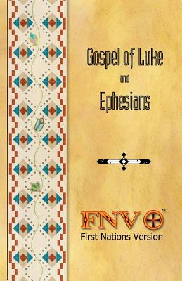 Gospel of Luke and Ephesians: First Nations Version - Translation Council, Fnv (Translated by), and M Wildman, Terry (Editor), and Hudson, Antonia Maria