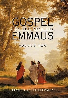 Gospel (on the Road To) Emmaus: Volume Two - Clemmer, Edward Joseph