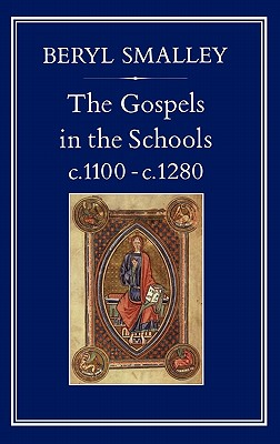 Gospels in the Schools, C. 1100 C. 1280 - Smalley, Beryl, and Fba, Beryl Smalley