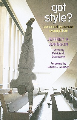Got Style?: Personality-Based Evangelism - Johnson, Jeffrey A, and Duckworth, Patricia G (Editor), and Laubach, David C (Foreword by)
