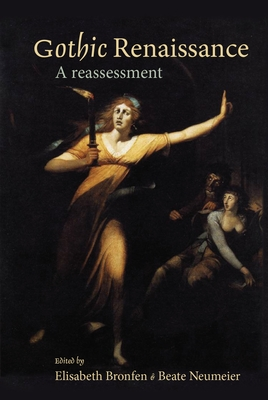Gothic Renaissance: A Reassessment - Bronfen, Elisabeth (Editor), and Neumeier, Beate (Editor)