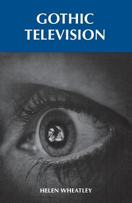Gothic Television - Wheatley, Helen
