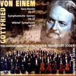 Gottfried von Einem: Tanz-Rondo Op. 27; Symphonische Szenen Op. 22; Wiener Symphonie Op. 49