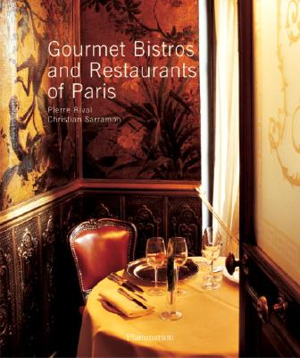 Gourmet Bistros and Restaurants of Paris: The City's Finest Tables - Rival, Pierre, and Sarramon, Christian (Photographer)