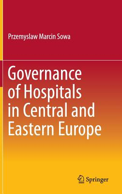 Governance of Hospitals in Central and Eastern Europe - Sowa, Przemyslaw Marcin