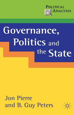 Governance, Politics and the State - Pierre, Jon, and Peters, B. Guy