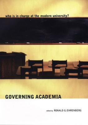 Governing Academia: Who Is in Charge at the Modern University? - Ehrenberg, Ronald (Editor)