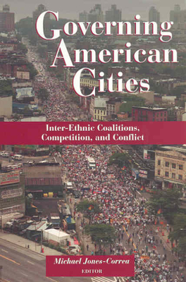 Governing American Cities: Inter-Ethnic Coalitions, Competition, and Conflict - Jones-Correa, Michael (Editor)