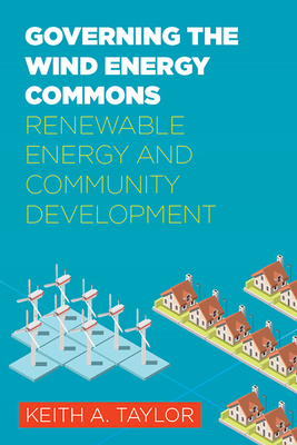 Governing the Wind Energy Commons: Renewable Energy and Community Development - Taylor, Keith A