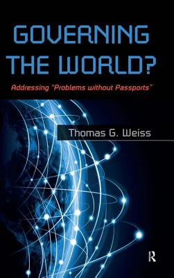 """Governing the World?: Addressing """"problems Without Passports"""" - Weiss, Thomas G"""