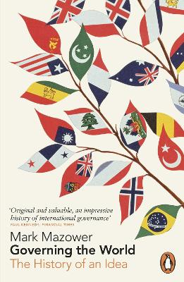 Governing the World: The History of an Idea - Mazower, Mark