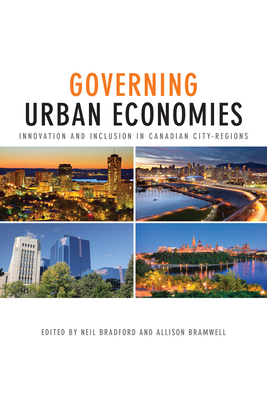 Governing Urban Economies: Innovation and Inclusion in Canadian City-Regions - Bradford, Neil (Editor), and Bramwell, Allison (Editor)