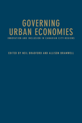 Governing Urban Economies: Innovation and Inclusion in Canadian City Regions - Bradford, Neil (Editor), and Bramwell, Allison (Editor)