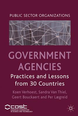 Government Agencies: Practices and Lessons from 30 Countries - Verhoest, Koen (Editor), and Thiel, Sandra van (Editor), and Bouckaert, Geert (Editor)