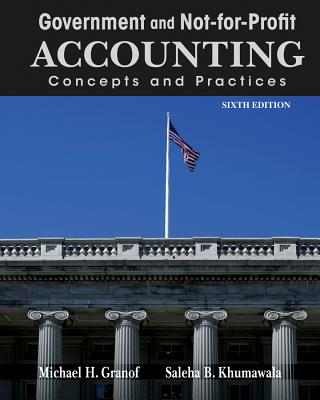 Government and Not-for-Profit Accounting: Concepts and Practices - Granof, Michael H., and Khumawala, Saleha B.