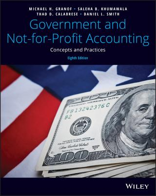 Government and Not-for-Profit Accounting: Concepts and Practices - Granof, Michael H., and Khumawala, Saleha B., and Calabrese, Thad D.
