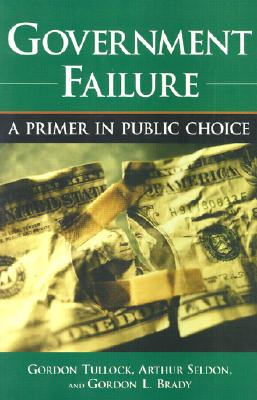 Government Failure: A Primer in Public Choice - Tullock, Gordon, and Tullock Gordonl, and Seldon, Arthur