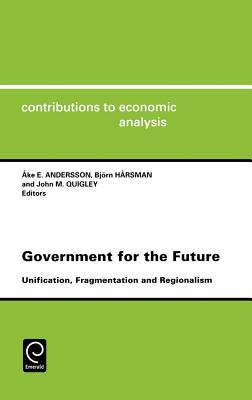 Government for the Future Cea 238unification Fragmentation and Regionalismcontributions to Economic Analysis Cea Volume 238 - Andersson, Ake E
