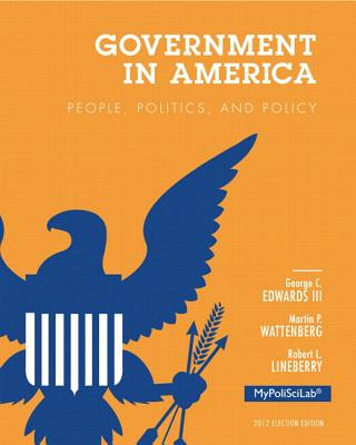 Government in America: Election Edition: People, Politics, and Policy - Edwards, George C, III, and Wattenberg, Martin P, and Lineberry, Robert L
