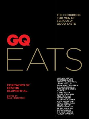 GQ Eats: The cookbook for men of seriously good taste - Henderson, Paul (Editor-in-chief)