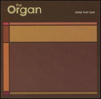 Grab That Gun - The Organ