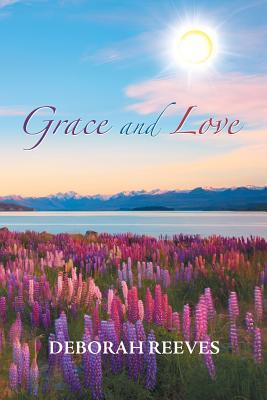 Grace and Love - Reeves, Deborah