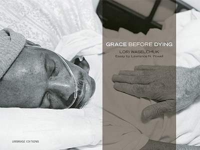 Grace Before Dying - Waselchuk, Lori (Photographer), and Powell, Lawrence N