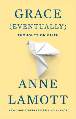 Grace (Eventually): Thoughts on Faith - Lamott, Anne