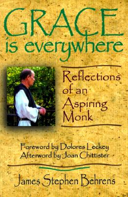 Grace is Everywhere: Reflections of an Aspiring Monk - Behrens, James S