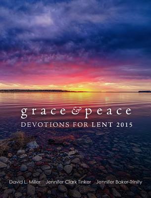 Grace & Peace: Devotions for Lent 2015 - Miller, David L, Professor