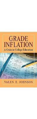 Grade Inflation: A Crisis in College Education - Johnson, Valen E
